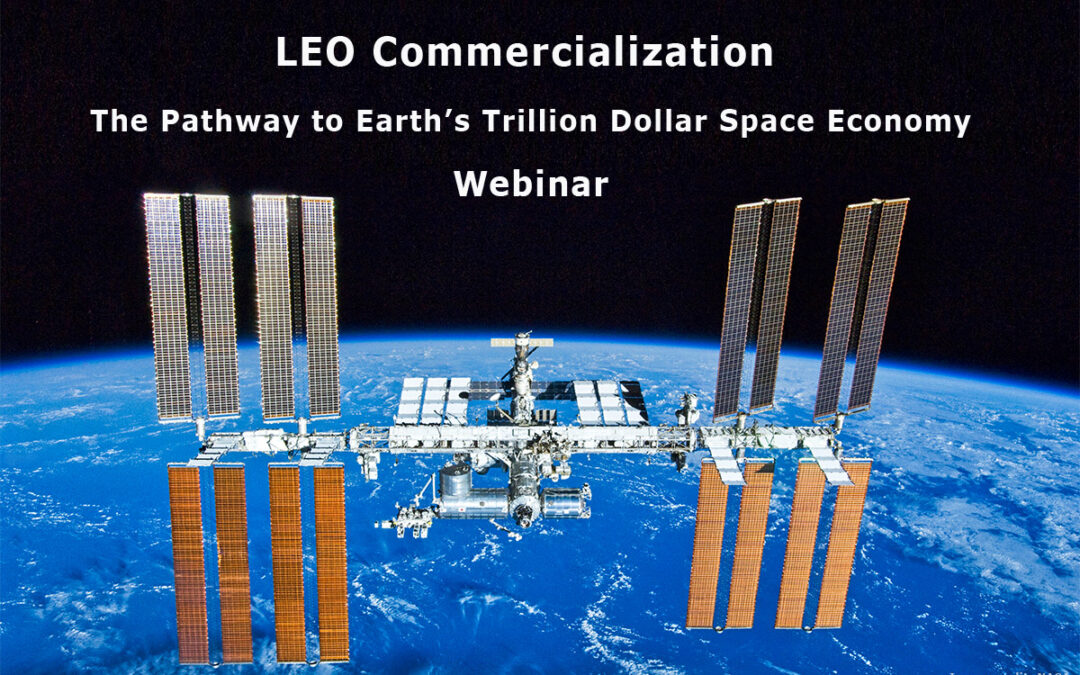 LEO Commercialization: The Pathway to Earth's Trillion Dollar Space Economy Webinar