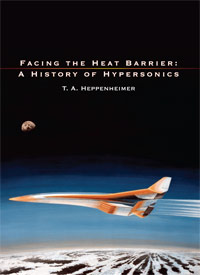 Facing the Heat Barrier: A History of Hypersonic by Heppenheimer