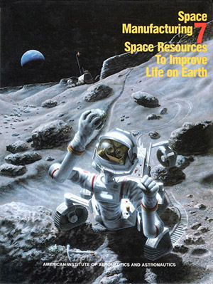 Space Manufacturing Conference 7 Proceedings